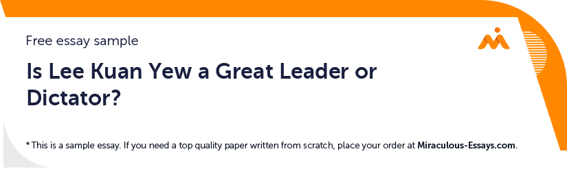 Free «Is Lee Kuan Yew a Great Leader or Dictator?» Essay Sample