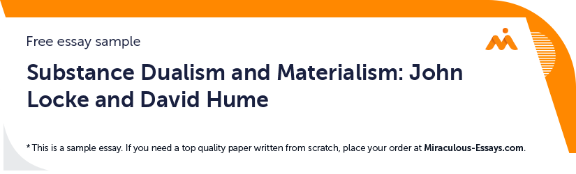 Free «Substance Dualism and Materialism: John Locke and David Hume» Essay Sample